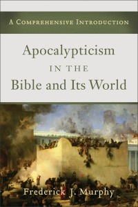 Apocalypticism in the Bible and Its World